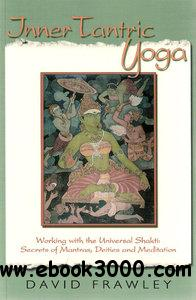 Inner Tantric Yoga: Working with the Universal Shakti: Secrets of Mantras, Deities, and Meditation free download