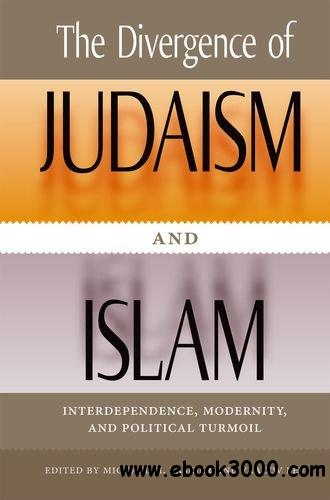 The Divergence of Judaism and Islam: Interdependence, Modernity, and Political Turmoil free download