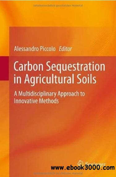 Carbon Sequestration in Agricultural Soils: A Multidisciplinary Approach to Innovative Methods free download