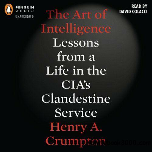 The Art of Intelligence: Lessons from a Life in the CIA's Clandestine Service (Audiobook) free download