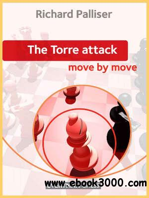 CHESS ? The Torre Attack ? Move by Move ? by Richard Palliser (2012) free download
