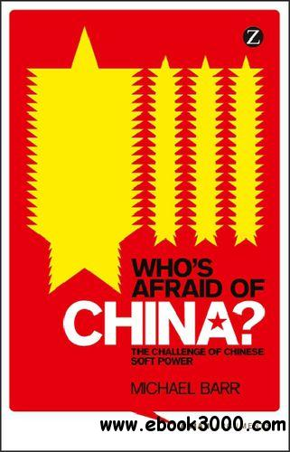 Who's Afraid of China? The Challenge of Chinese Soft Power free download