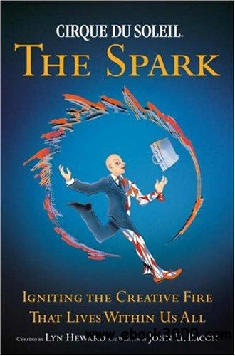 Cirque du Soleil: The Spark - Igniting the Creative Fire that Lives within Us All free download