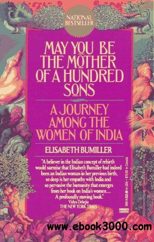 May You Be the Mother of a Hundred Sons: A Journey Among the Women of India free download