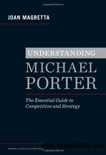 Understanding Michael Porter: The Essential Guide to Competition and Strategy free download