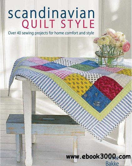Scandinavian Quilt Style: Create a cosy home with over 40 patchwork and sewing projects free download
