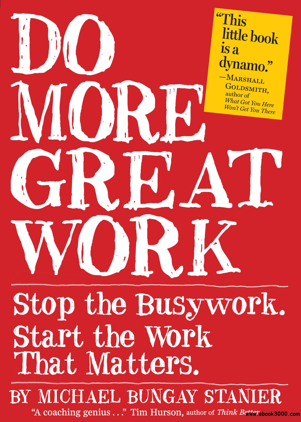 Do More Great Work: Stop the Busywork. Start the Work That Matters. free download