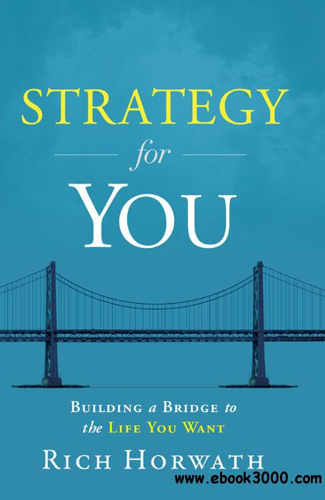 Strategy For You: Building a Bridge to the Life You Want free download