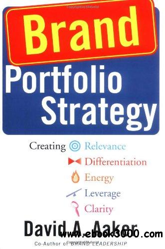 Brand Portfolio Strategy: Creating Relevance, Differentiation, Energy, Leverage, and Clarity free download