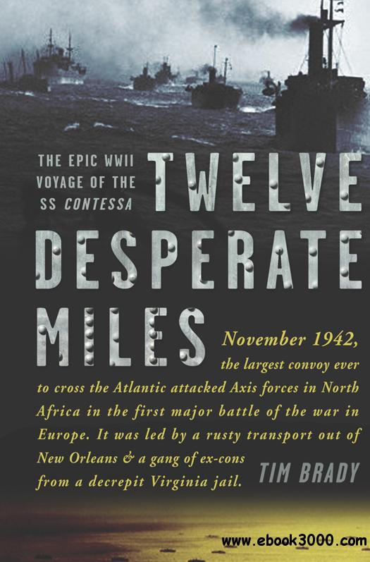 Twelve Desperate Miles: The Epic World War II Voyage of the SS Contessa free download