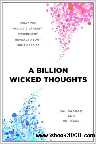 A Billion Wicked Thoughts: What the World's Largest Experiment Reveals about Human Desire free download