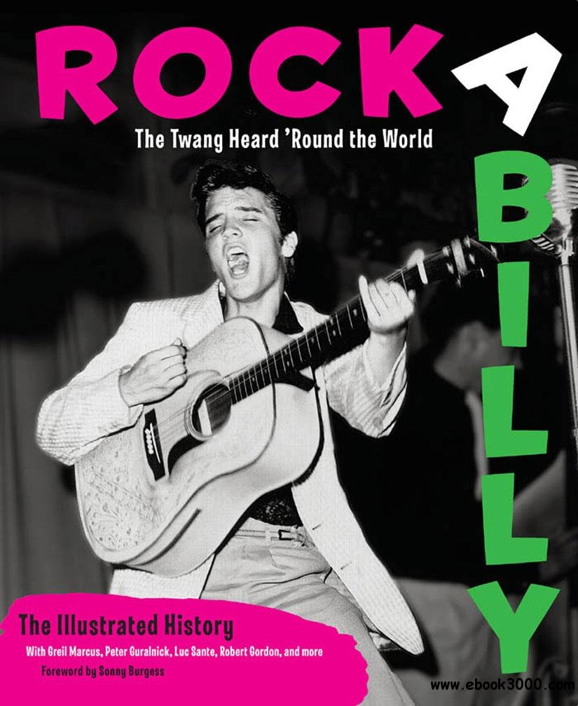 Rockabilly: The Twang Heard 'Round the World: The Illustrated History free download
