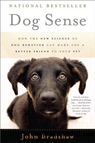 Dog Sense: How the New Science of Dog Behavior Can Make You A Better Friend to Your Pet free download