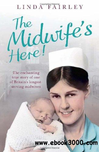 Midwife's Here!: The Enchanting True Story of Britain's Longest Serving Midwife free download