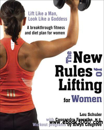 The New Rules of Lifting for Women: Lift Like a Man, Look Like a Goddess free download