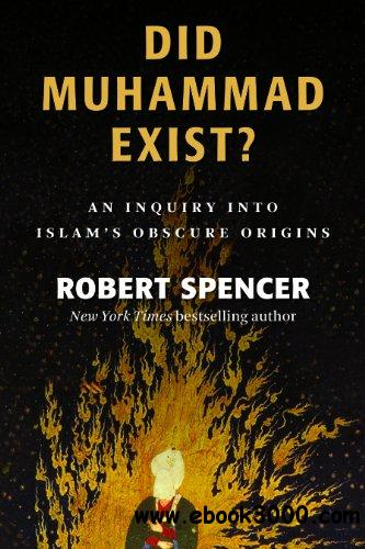 Did Muhammad Exist?: An Inquiry into Islam's Obscure Origins free download