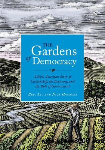 The Gardens of Democracy: A New American Story of Citizenship, the Economy, and the Role of Government free download