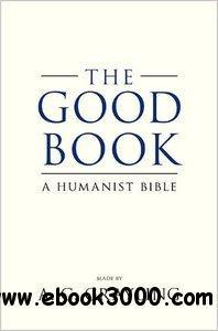 The Good Book: A Humanist Bible free download