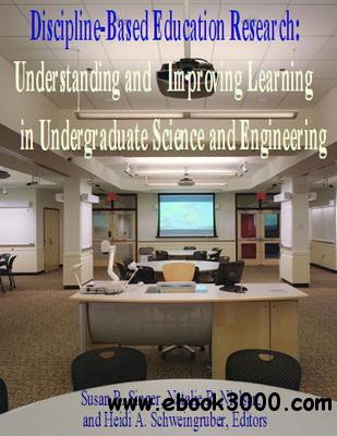 Discipline-Based Education Research: Understanding and Improving Learning in Undergraduate Science and Engineering free download