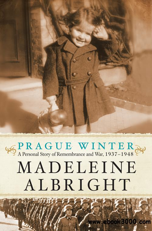 Prague Winter: A Personal Story of Remembrance and War, 1937-1948 free download