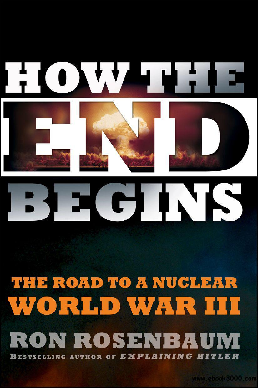 How the End Begins: The Road to a Nuclear World War III free download