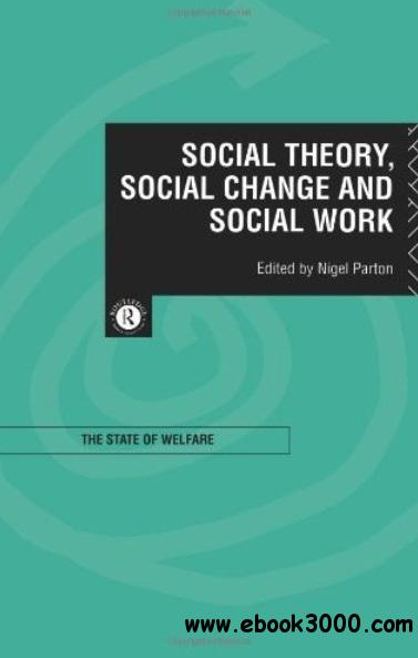 Social Theory, Social Change and Social Work free download