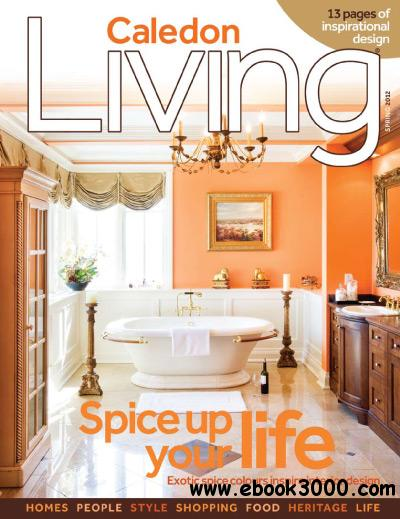 Caledon Living - Spring 2012 free download