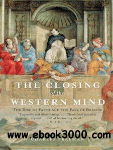 The Closing of the Western Mind: The Rise of Faith and the Fall of Reason free download
