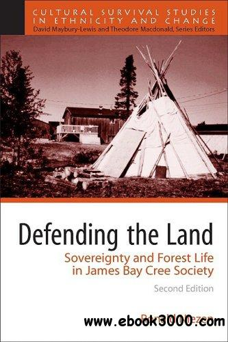 Defending the Land: Sovereignty and Forest Life in James Bay Cree Society, 2nd Edition free download