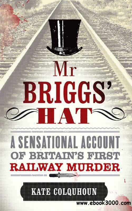 Mr Briggs' Hat: The True Story of a Victorian Railway Murder free download