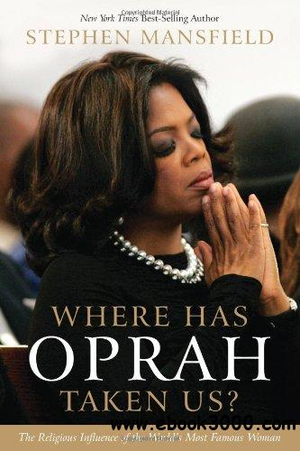 Where Has Oprah Taken Us? The Religious Influence of the World's Most Famous Woman free download
