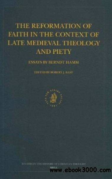 The Reformation of Faith in the Context of Late Medieval Theology and Piety: Essays by Berndt Hamm free download