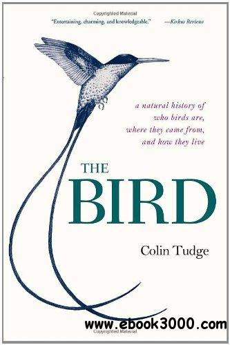The Bird: A Natural History of Who Birds Are, Where They Came From, and How They Live free download