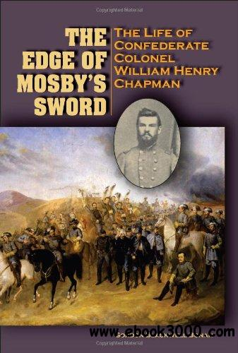 The Edge of Mosby's Sword: The Life of Confederate Colonel William Henry Chapman free download