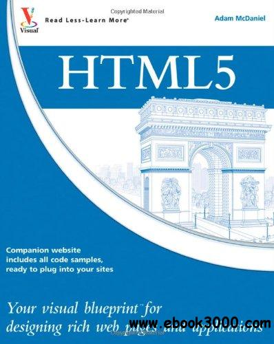 HTML5: Your visual blueprint for designing rich Web pages and applications free download