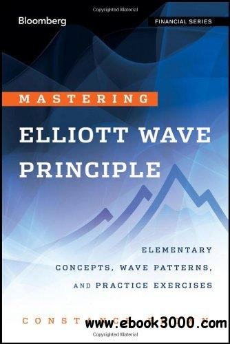 Mastering Elliott Wave Principle: Elementary Concepts, Wave Patterns, and Practice Exercises free download