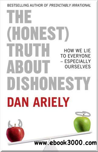 The Honest Truth About Dishonesty: How We Lie to Everyone - Especially Ourselves free download