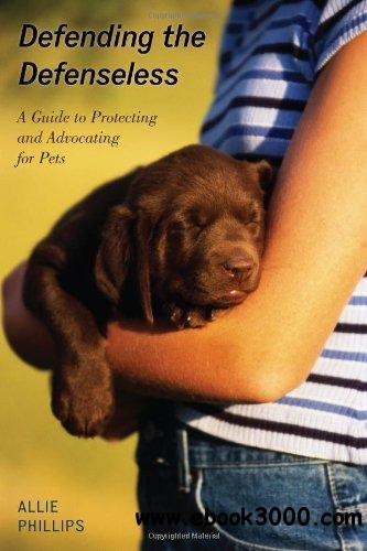 Defending the Defenseless: A Guide to Protecting and Advocating for Pets free download