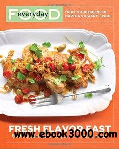Everyday Food: Fresh Flavor Fast: 250 Easy, Delicious Recipes for Any Time of Day free download