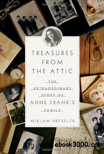 Treasures from the Attic: The Extraordinary Story of Anne Frank's Family free download