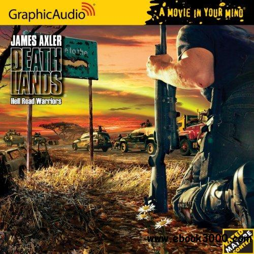 Deathlands 103 - Hell Road Warriors - James Axler (Audiobook) free download