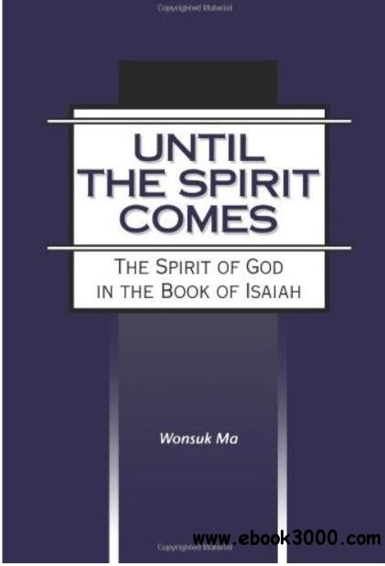 Until the Spirit Comes: The Spirit of God in the Book of Isaiah free download