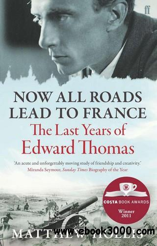 Now All Roads Lead to France: The Last Years of Edward Thomas free download