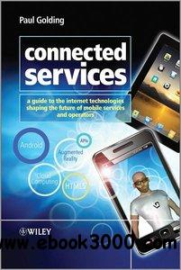 Connected Services: A Guide to the Internet Technologies Shaping the Future of Mobile Services and Operators free download