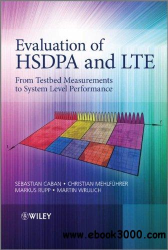 Evaluation of HSDPA and LTE: From Testbed Measurements to System Level Performance free download