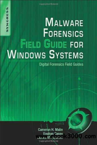 Malware Forensics Field Guide for Windows Systems: Digital Forensics Field Guides free download