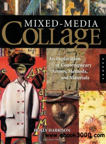 Mixed-Media Collage: An Exploration of Contemporary Artists, Methods, and Materials free download