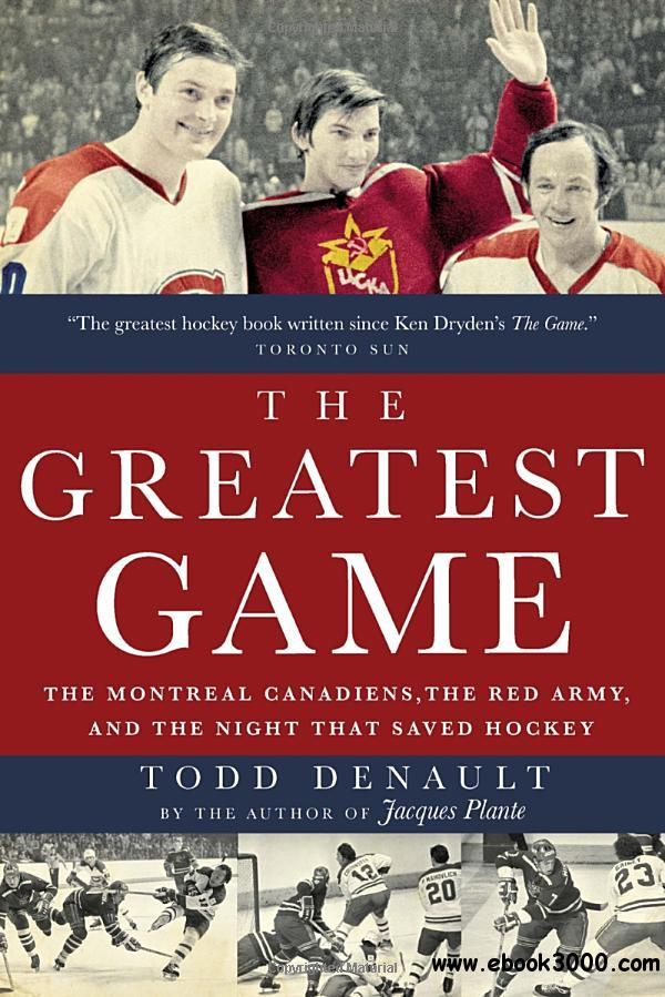The Greatest Game: The Montreal Canadiens, the Red Army, and the Night That Saved Hockey free download