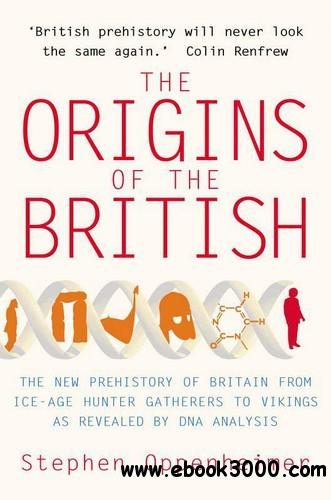 The Origins of the British: The New Prehistory of Britain: A Genetic Detective Story free download