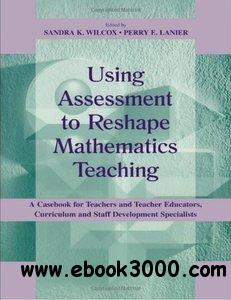 Using Assessment To Reshape Mathematics Teaching free download